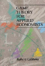 Robert Gibbons. Game Theory for Applied Economists