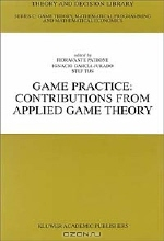 Fioravante Patrone, Ignacio Garcia Jurado, Steef Tijs, Ignacio Garcia-Jurado, Stef Tijs. Game Practice: Contributions from Applied Game Theory (THEORY AND DECISION LIBRARY C: Game Theory, Mathematical Programming and)
