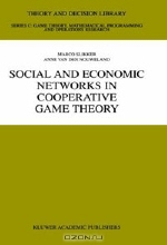 Marco Slikker, Anne Van Den Nouweland. Social and Economic Networks in Cooperative Game Theory (Theory and Decision Library. Series C, Game Theory, Mathematical programminG, and Operations Research, V. 27)