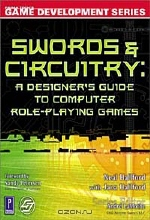 Neal Hallford, Jana Hallford. Swords & Circuitry: A Designer's Guide to Computer Role-Playing Games (Game Development)