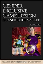 Sheri Graner Ray. Gender Inclusive Game Design: Expanding The Market (Advances in Computer Graphics and Game Development Series)