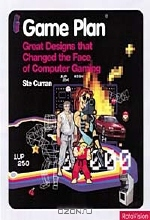Ste Curran. Game Plan: Ten Designs That Changed the Face of Computer Gaming