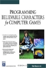 Penny Baille-de Byl. Programming Believable Characters For Computer Games (Game Development Series)