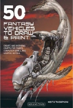 Keith Thompson. 50 Fantasy Vehicles to Draw & Paint: Create Awe-Inspiring Crafts for Comics, Computer Games, and Graphic Novels