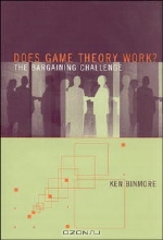 Ken Binmore. Does Game Theory Work? The Bargaining Challenge (Economic Learning and Social Evolution)