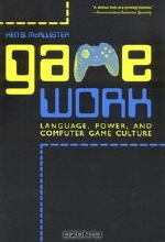 Ken S. McAllister. Game Work: Language, Power, and Computer Game Culture (Albma Rhetoric Cult & Soc Crit)