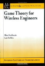 Allen B. MacKenzie, Luiz A. DaSilva. Game Theory for Wireless Engineers (Synthesis Lectures on Communications)