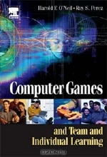 Harry O'Neil, Ray Perez. Computer Games and Team and Individual Learning