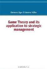 Clemens Jager, Verena Holler. Game Theory and Its Application to Strategic Management